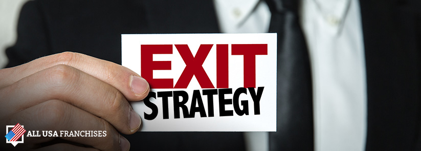 Many Franchisors Recommend an Exit Strategy from the First Day of Business