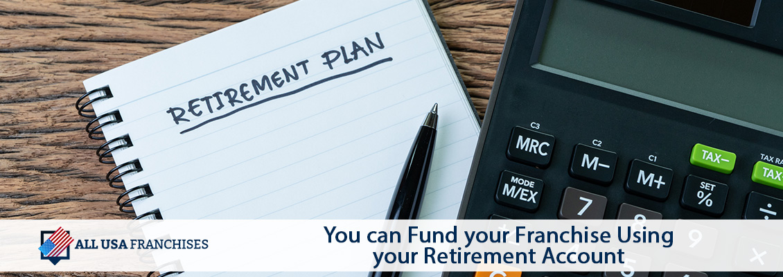 You can Fund your Franchise Using your Retirement Account